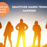 5 Ways Gratitude Makes Teens Happier