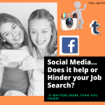 Social Media…..Does it Help or Hinder your Job Opportunities?